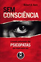 Sem Consciência: O Mundo Perturbador dos Psicopatas que