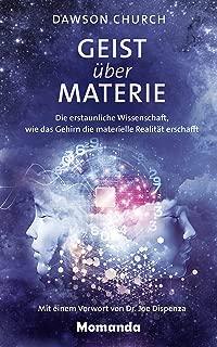 Geist über Materie: Die erstaunliche Wissenschaft, wie das Gehirn die materielle Realität erschafft (German Edition)