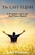 The Last Elijah: A Prophetic Call to the End Times Church