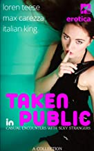 Taken in Public - Casual Encounters with Sexy Strangers
