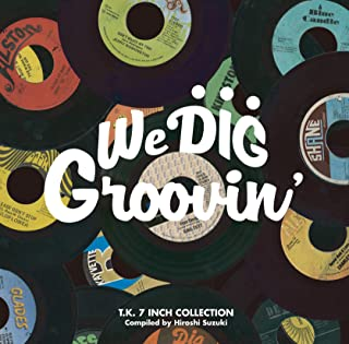 WE DIG !/GROOVIN'-T.K. 7INCH COLLECTION-[日本独自企画盤/選曲:鈴木啓志]