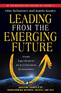 Leading from the Emerging Future: From Ego-System to Eco-System Economies