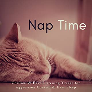 Nap Time (Chillout and amp; Easy Listening Tracks For Aggression Control and amp; Easy Sleep)