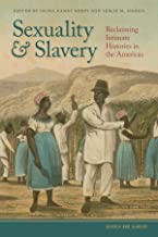 Sexuality and Slavery: Reclaiming Intimate Histories in the Americas (Gender and Slavery Ser. Book 1)
