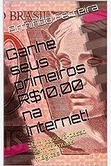 Ganhe seus primeiros R$10,00 na internet!: Um passo-a-passo sem fórmulas mágicas (Portuguese Edition) Kindle Edition