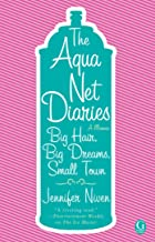 The Aqua Net Diaries: Big Hair, Big Dreams, Small Town