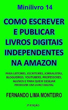 Como escrever e publicar livros digitais independentes na Amazon: Para leitores, escritores, jornalistas,  blogueiros, youtubers, professores,  alunos ... digital (Como publicar livros digitais 1)