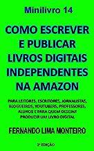 Como escrever e publicar livros digitais independentes na Amazon: Para leitores, escritores, jornalistas, blogueiros, yout...
