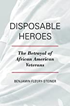 Disposable Heroes: The Betrayal of African American Veterans (Perspectives on a Multiracial America)
