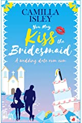 You May Kiss the Bridesmaid: A Wedding Date Rom Com (First Comes Love Book 6) Kindle Edition