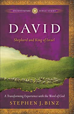 David (Ancient-Future Bible Study): Shepherd and King of Israel