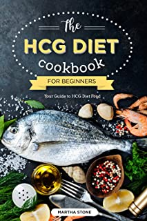 The HCG Diet Cookbook for Beginners - Your Guide to HCG Diet Food: The Only HCG Diet Plan That Any Newbie Can Follow