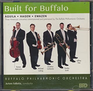 Built For Buffalo Three American Concertos Commissioned and Premiered by the Buffalo Philharmonic Orchestra -Aguila, Hagen, Ewazen (2014 MUSIC CD)