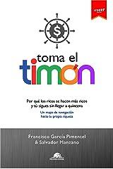 TOMA EL TIMÓN: Por qué los ricos se hacen más ricos y tú sigues sin llegar a quincena, Un mapa de navegación hacia tu propia riqueza (Spanish Edition) Kindle Edition