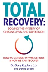 Total Recovery: Solving the Mystery of Chronic Pain and Depression Kindle Edition
