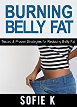 Burning Belly Fat: Tested & Proven Strategies for Reducing Belly Fat