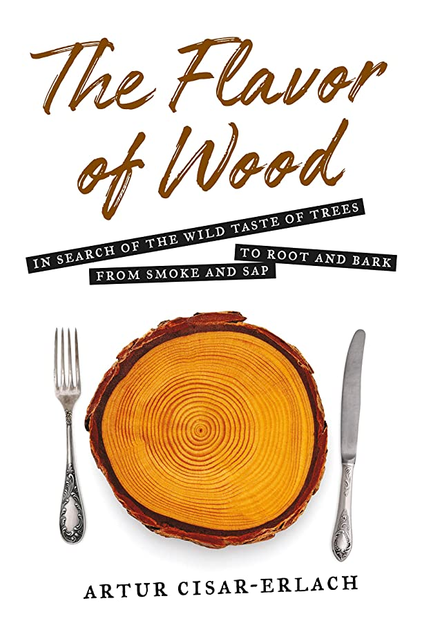 と組むなしで狂気The Flavor of Wood: In Search of the Wild Taste of Trees from Smoke and Sap to Root and Bark (English Edition)