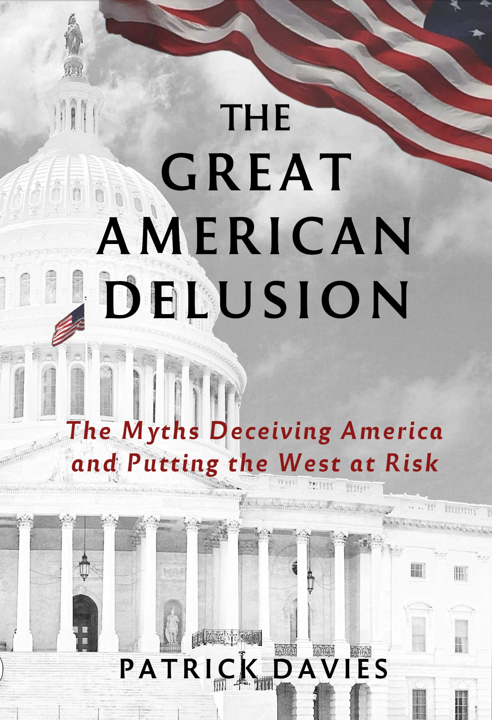 The Great American Delusion: The Myths Deceiving America and Putting the West at Risk