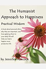 The Humanist Approach to Happiness: Practical Wisdom Kindle Edition