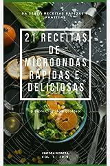 21 RECEITAS DE MICRO-ONDAS RÁPIDAS E DELICIOSAS (Receitas Rápidas e Práticas Livro 1) eBook Kindle