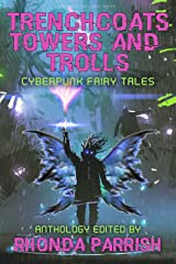 Trenchcoats, Towers, and Trolls: Cyberpunk Fairy Tales Kindle Edition