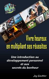 Vivre heureux en multipliant ses réussites: Introduction au développement personnel 8.0 et aux secrets du bonheur (Ta vie enJeu t. 1) (French Edition)
