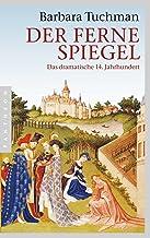 Der ferne Spiegel: Das dramatische 14. Jahrhundert (German Edition)