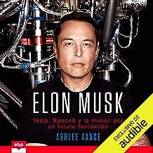 Elon Musk (Spanish Edition): Tesla, SpaceX y la misión por un futuro fantástico [Tesla, SpaceX and the Quest for a Fantast...