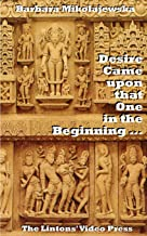 Desire Came upon that One in the Beginning ...: Creation Hymns of the Rig Veda