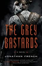 The Grey Bastards: A Novel (The Lot Lands Book 1)