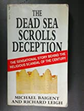 The Dead Sea Scrolls Deception: The Sensational Story Behind the Religious Scandal of the Century