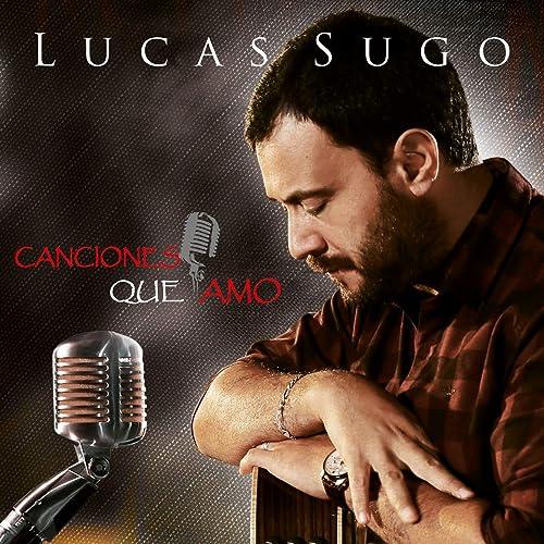 Canciones Que Amo De Lucas Sugo En Amazon Music Amazon Es