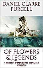 Of Flowers & Legends: A collection of short stories, poems, and anecdotes