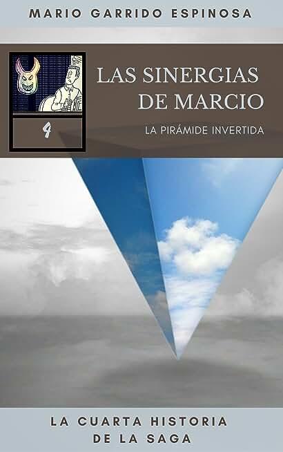 Las Sinergias de Marcio (4) La Pirámide Invertida: sátiras de programadores e informáticos dentro del mundo corporativo de las empresas de consultoría, ... y desarrollo de software (Spanish Edition)