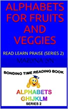 ALPHABETS FOR FRUITS AND VEGGIES: READ LEARN PRAISE (SERIES 2) (GHIJKLM) (English Edition)