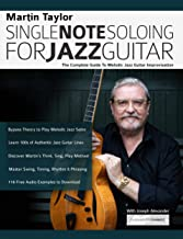 Martin Taylor Single Note Soloing for Jazz Guitar: The Complete Guide to Melodic Jazz Guitar Improvisation (Play Jazz Guitar)