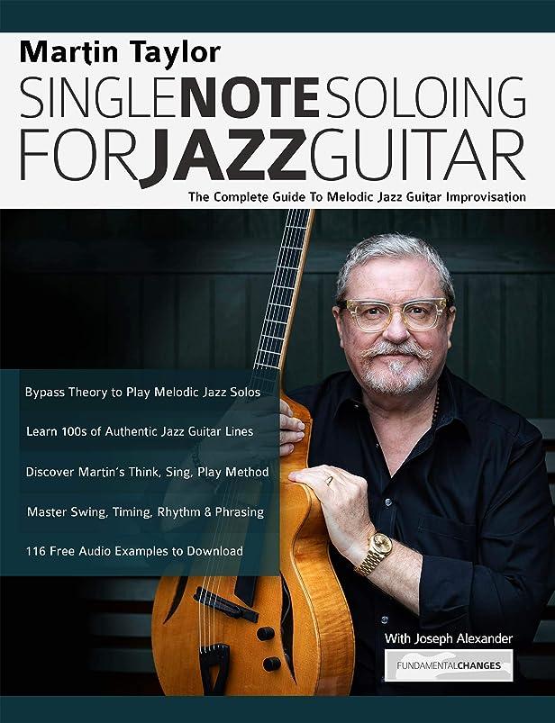 時計回り空の潜むMartin Taylor Single Note Soloing for Jazz Guitar: The Complete Guide to Melodic Jazz Guitar Improvisation (Play Jazz Guitar) (English Edition)