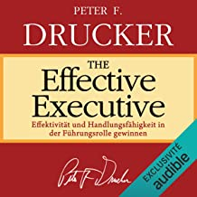 The Effective Executive: Effektivität und Handlungsfähigkeit in der Führungsrolle gewinnen