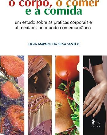 O corpo, o comer e a comida: um estudo sobre as práticas corporais alimentares cotidianas a partir da cidade de Salvador