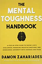 The Mental Toughness Handbook: A Step-By-Step Guide to Facing Life's Challenges, Managing Negative Emotions, and Overcomin...
