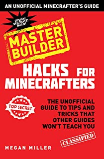 Hacks for Minecrafters: Master Builder: The Unofficial Guide to Tips and Tricks That Other Guides Won't Teach You (Unofficial Minecrafters Hacks)