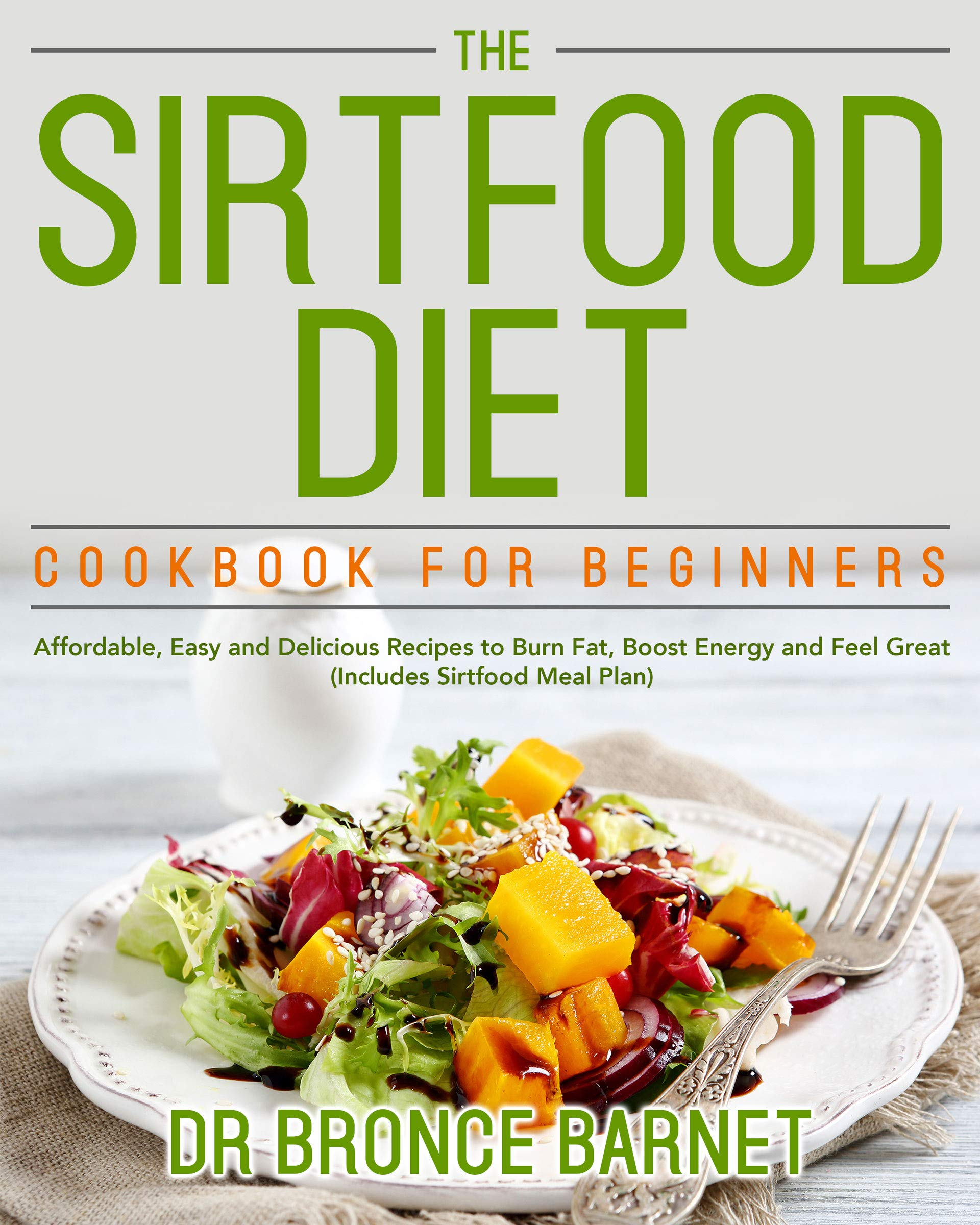 Image OfThe Sirtfood Diet Cookbook For Beginners: Affordable, Easy And Delicious Recipes To Burn Fat, Boost Energy And Feel Great ...