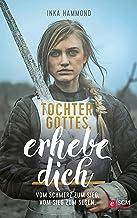 Tochter Gottes, erhebe dich: Vom Schmerz zum Sieg. Vom Sieg zum Segen. (Eine starke Frauenidentität finden) (German Edition)