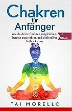 Chakren für Anfänger: Wie du deine Chakren ausgleichen, Energie ausstrahlen und dich selbst heilen kannst (German Edition)