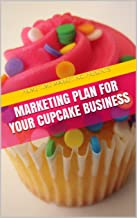 Marketing Plan For Your Cupcake Business - The Easiest Most Powerful Marketing Plan For Your Cupcake Business