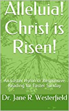 Alleluia!  Christ is Risen!: An Easter Hymn or Responsive Reading for Easter Sunday