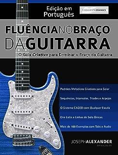Fluência no Braço da Guitarra: Edição em Português (Portuguese Edition)