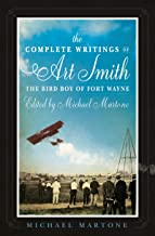 The Complete Writings of Art Smith, the Bird Boy of Fort Wayne, Edited by Michael Martone (American Reader Series Book 35)