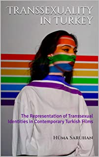 Transsexuality in Turkey: The Representation of Transsexual Identities in Contemporary Turkish Films (English Edition)