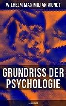 Grundriss der Psychologie (Alle 3 Bände): Die psychischen Elemente, Die psychischen Gebilde, Die psychischen Entwicklungen, Die Prinzipien und Gesetze der psychischen Kausalität (German Edition)